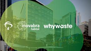 A Whywaste foi escolhida para o InovaBRA Habitat, o maior centro de co-inovação do Brasil