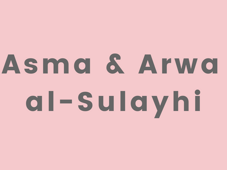 A (sort of) Matriarchal Dynasty: Asma and Arwa al-Sulayhi