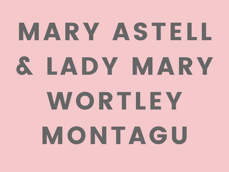 Mary, Mary, Quite Contrary: Mary Astell and Lady Mary Wortley Montagu