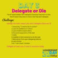 Day 3 - Delegate or Die.png