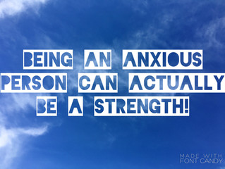 When Being Anxious Is a Strength