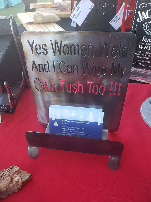 Yes, women weld and I can wipe my own tush too!!