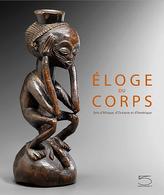 Éloge du Corps, Arts d'Afrique, d'Océanie et d'Amérique du Nord Collection Josette et Jean-Claude Weill