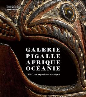 Galerie Pigalle: Afrique, Océanie. 1930. Une exposition mythique