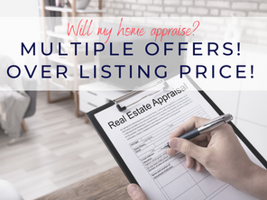 Multiple Offers! Over Listing Price!     Will my home appraise?