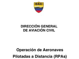 NUEVA REGULACIÓN EN OPERACION DE DRONES EN ECUADOR  - DIRECCIÓN GENERAL DE AVIACIÓN CIVIL