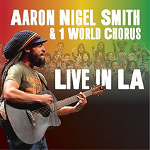 """Artwork for the music album """"Live in LA"""" by Aaron Nigel Smith & 1 World Chorus, streaming on WEE Nation Radio"""