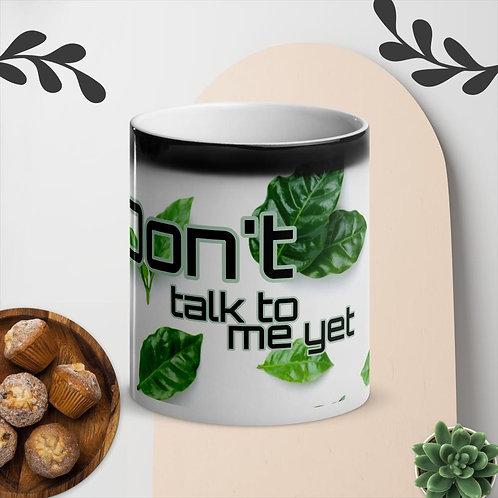 Don't Talk to Me Yet Magic Mug