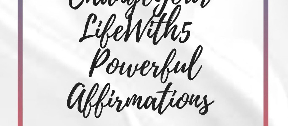 Change Your Life With 5 Powerful Affirmations