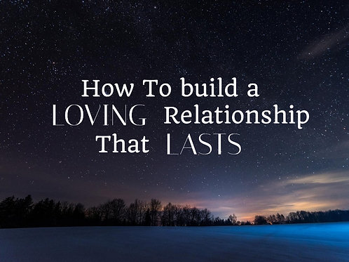 How to build a loving relationship that lasts