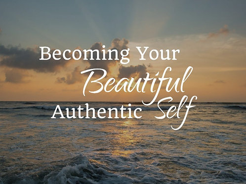 Becoming your beautiful authentic self - Video Course