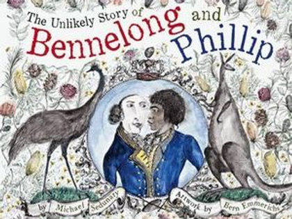 The Unlikely Story of Bennelong & Philip by M. Sedunary artwork by B. Emmerichs