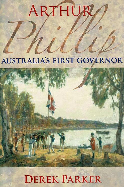 Arthur Phillip - Australia's First Governor by Derek Parker