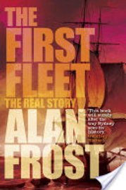 The First Fleet - The Real Story by Alan Frost