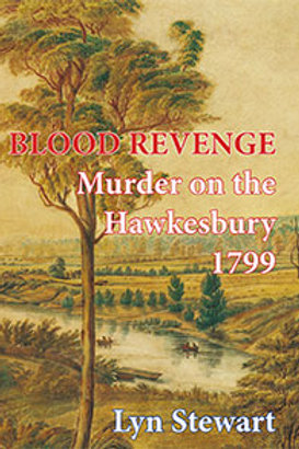 Blood Revenge - Murder on the Hawkesbury 1799 by Lyn Stewart