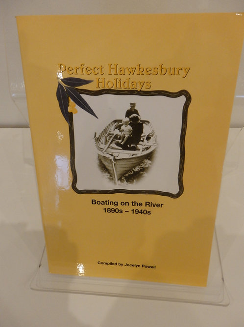 Perfect Hawkesbury Holidays - Boating on the River 1890 to 1940 by J. Powell