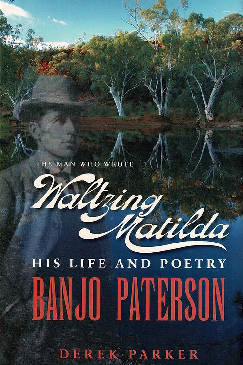 The Man Who Wrote Waltzing Matilda by Derek Parker