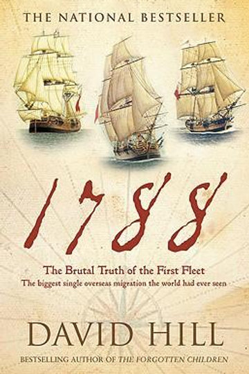 The Brutal Truth of the 1st Fleet by David Hill