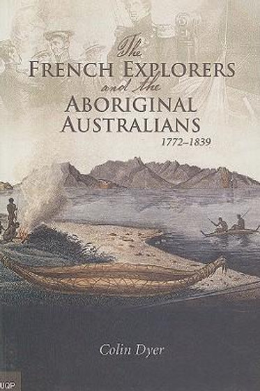 The French Explorers & Aboriginal Australians by Colin Dyer