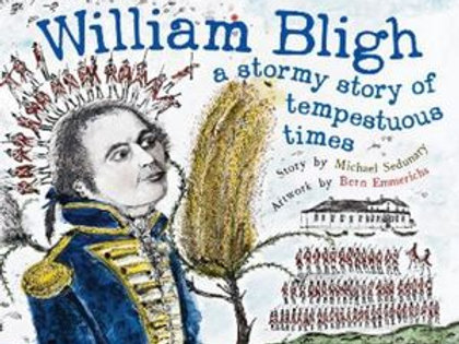 William Bligh a stormy story of tempestuous times by M. Sedunary