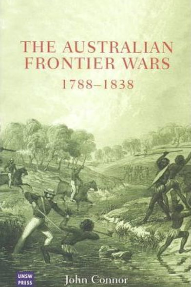 The Australian Frontier Wars 1788-1838 by John Connor