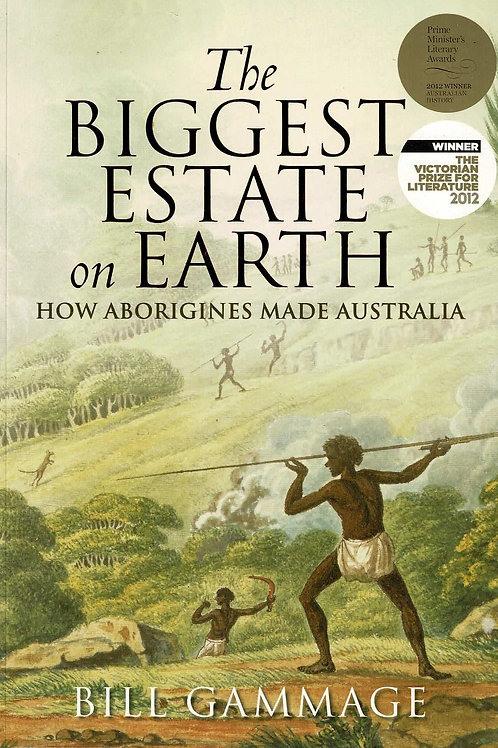 The Biggest Estate on Earth - How Aborigines Made Australia by Bill Gammage