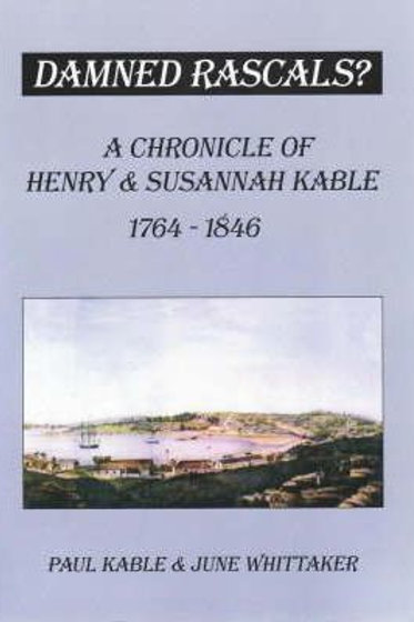 Damned Rascals' A Chronicle of Henry & Susannah Cable by P. Kable & J. Whittaker