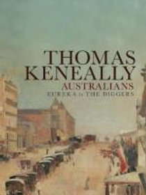 Australia Eureka to the Diggers by Thomas Keneally