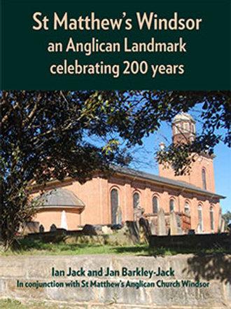 St Matthews Windsor - An Anglican Landmark by Ian Jack, Jan Barkley-Jack