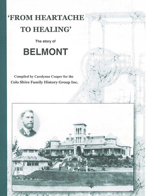 From Heartache to Healing - TheStory of Belmont compiled by Carolynne Cooper