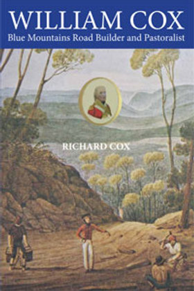 William Cox Blue Mountains Road Builder and Pastoralist by Richard Cox
