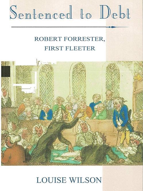 Sentenced to Debt - Robert Forrester First Fleeter by Louise Wilson