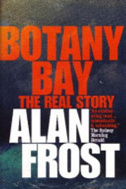 Botany Bay - The Real Story by Alan Frost