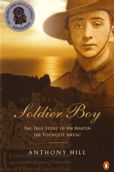 Soldier Boy The True Story of Jim Martin the Youngest Anzac by Anthony Hill