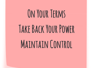 On Your Terms | Take Back Your Power | Maintain Control