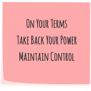 On Your Terms   Take Back Your Power   Maintain Control