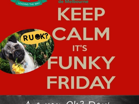 FUNKY FRIDAY 11 SEPTEMBER RUOK? / LE 11 SEPTEMBRE RUOK?