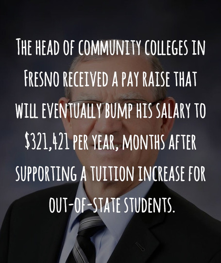 The head of Fresno's community colleges just got a pay raise. And tuition is rising