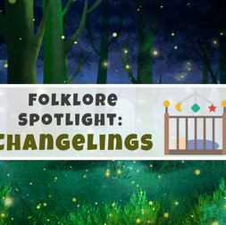 Folklore Spotlight: Changelings