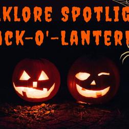 Folklore Spotlight: Jack-O'-Lanterns