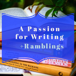 A Passion for Writing + Ramblings!