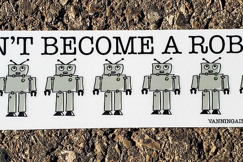 Don't Become A Robot