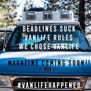 Deadlines Suck! Van Life Rules! We Chose The Van Life. Magazine Coming Soon!