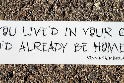 If You Live'd In Your Car You'd Already Be Home