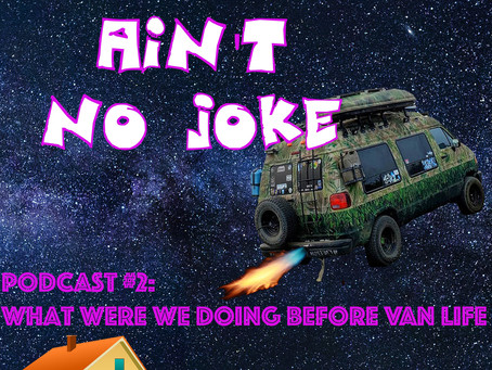 What Were We Doing Before Living The Van Life? VANJ Podcast #2