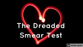 The Dreaded Smear Test
