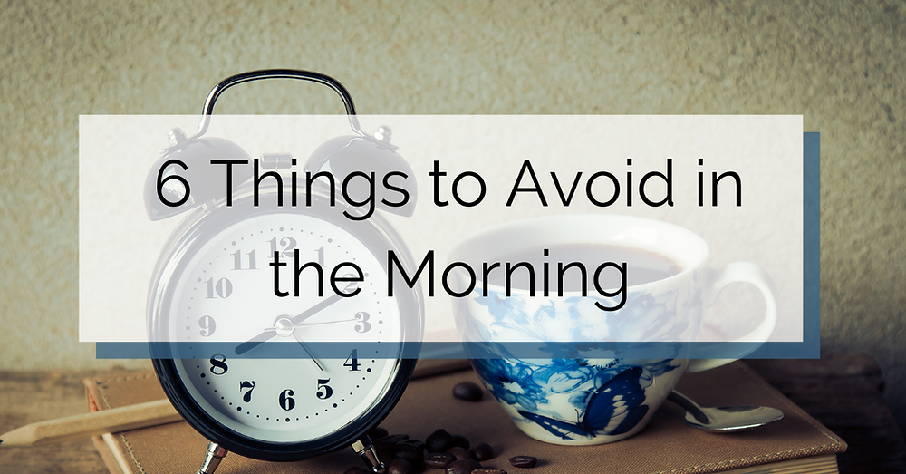 Things to avoid in the moring