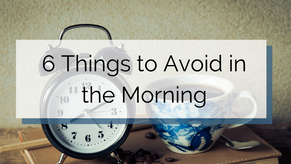 Things to Avoid in the Morning