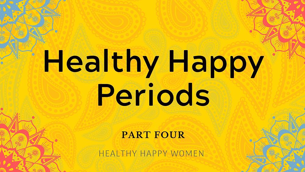 Healthy Happy Periods
