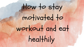 How to stay motivated to workout and eat healthily